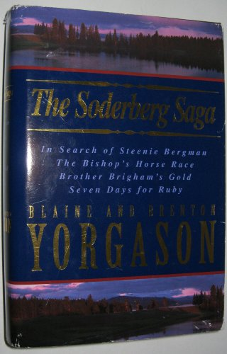 The Soderberg Saga: Includes: The Bishop's Horse Race, Brother Brigham's Gold, Seven Days for Ruby, & in Search of Steenie Bergman
