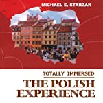 Totally Immersed The Polish Experience | Michael E. Starzak