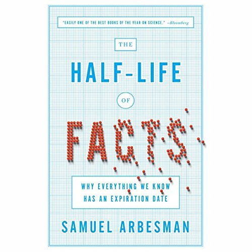 The Half-Life of Facts: Why Everything We Know Has an Expiration Date (LIBRARY EDITION)