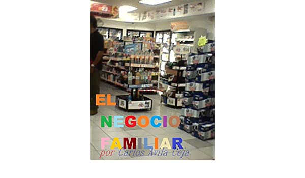 Amazon.com: EL NEGOCIO FAMILIAR (Spanish Edition) eBook: CARLOS AVILA CEJA: Kindle Store