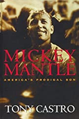 Mickey Mantle: America's Prodigal Son by Tony Castro (2003-09-01) Paperback