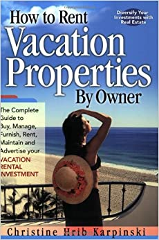 Book How to Rent Vacation Properties by Owner: The Complete Guide to Buy, Manage, Furnish, Rent, Maintain and Advertise Your Vacation Rental Investment