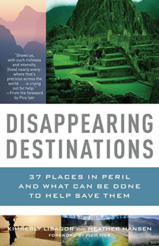 Disappearing Destinations: 37 Places in Peril and What Can Be Done to Help Save Them (Vintage Departures)