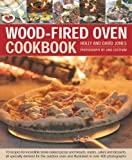 Wood-Fired Oven Cookbook: 70 recipes for incredible stone-baked pizzas and breads, roasts, cakes and desserts, all specially devsed for the outdoor oven and illustrated in oer 400 photographs