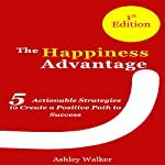 Happiness Bible: The Happiness Advantage: 5 Actionable Strategies to Create a Positive Path to Success | Ashley Walker