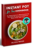 INSTANT POT FOR TWO COOKBOOK: An Assortment of Mouthwatering Recipes for Pressure Cookers, Made Easy and Fast (With Pictures & Nutrition Facts)