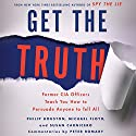 Get the Truth: Former CIA Officers Teach You How to Persuade Anyone to Tell All Audiobook by Philip Houston, Michael Floyd, Susan Carnicero Narrated by Jeff Gurner