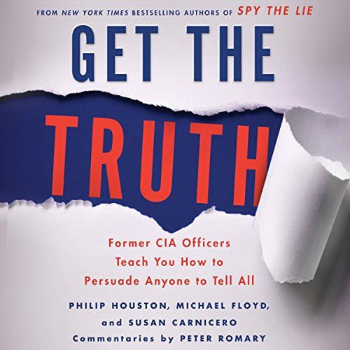 Pdf Law Get the Truth: Former CIA Officers Teach You How to Persuade Anyone to Tell All