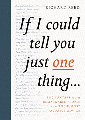 Download PDF If I Could Tell You Just One Thing... - Encounters with Remarkable People and Their Most Valuable Advice