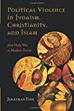 Political Violence in Judaism, Christianity, and Islam: From Holy War to Modern Terror