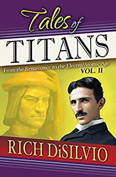 Tales of Titans, Vol. 2: From the Renaissance to the Electro/Atomic Age by [DiSilvio, Rich]