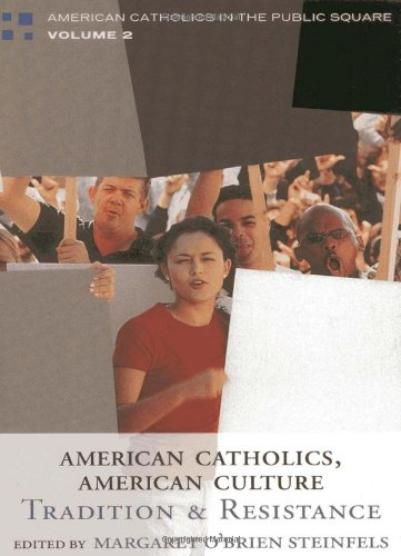 American Catholics  American Culture  Tradition And Resistance  American Catholics In The Public Square