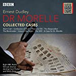 Dr Morelle: Collected Cases: Classic Radio Crime | Ernest Dudley