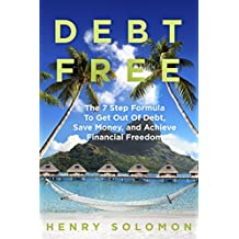 Debt Free: The 7 Step Formula To Get Out Of Debt, Save Money, and Achieve Financial Freedom (REVISED & IMPROVED!)