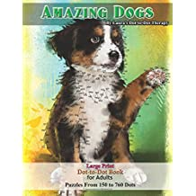 Amazing Dogs - Large Print Dot-to-Dot Book for Adults: Puzzles From 150 to 760 Dots