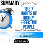 Summary of Steven R. Covey's The 7 Habits of Highly Effective People: Powerful Lessons in Personal Change | Ant Hive Media