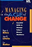 Managing in the Age of Change : Essential Skills to Manage Today's Diverse Workplace, , 0786303034