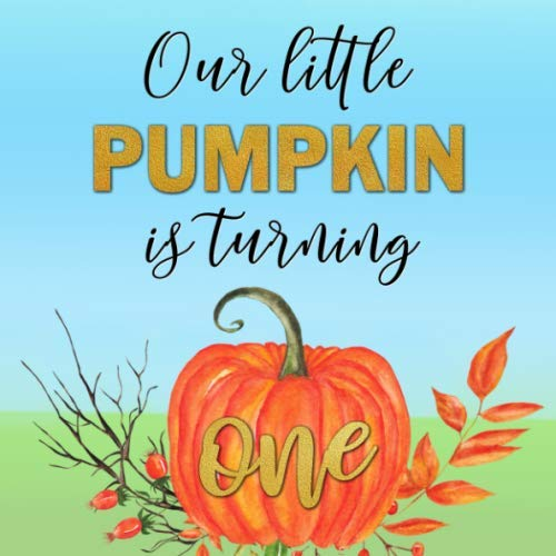 Fall Birthday Ideas (Our Little Pumpkin is Turning One: Birthday Party Keepsake Guestbook for Girl or Boy's 1st Bday - Cute Orange Blue & Gold Autumn Themed Sign in ... for Email, Name)