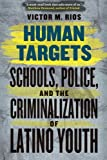 img - for Human Targets: Schools, Police, and the Criminalization of Latino Youth book / textbook / text book