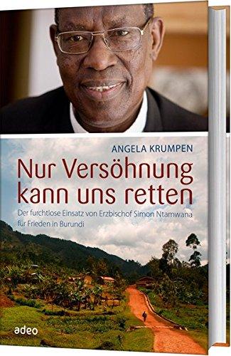 Nur Versöhnung kann uns retten: Der furchtlose Einsatz von Erzbischof Simon Ntamwana für Frieden in Burundi Gebundenes Buch – 27. Februar 2018 Angela Krumpen Adeo 3863341864 Afrika