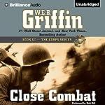 Close Combat: The Corps Series, Book 6   W. E. B. Griffin