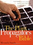 The Plant Propagator's Bible, Miranda Smith, 1594864489