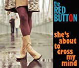 the red button - She's About To Cross My Mind