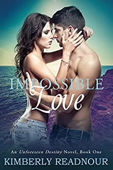 Impossible Love: An Unforeseen Destiny Novel Standalone Romance Book One by [Readnour, Kimberly]