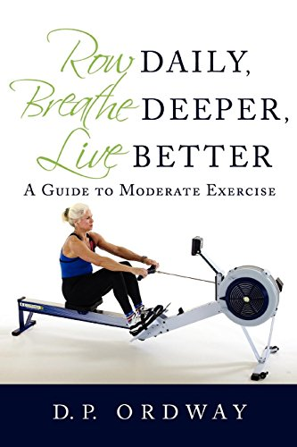 Row Daily, Breathe Deeper, Live Better: A Guide to Moderate Exercise (Food Strainer Motor)