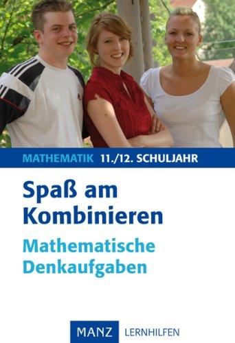 Spaß am Kombinieren: Mathematische Denkaufgaben 11./12. Schuljahr. Mit Lösungen