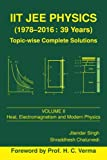 IIT JEE Physics (1978-2016: 39 Years) Vol. 2: Heat, Electromagnetism and Modern Physics: Volume 2 (Topic-wise Complete Solutions)