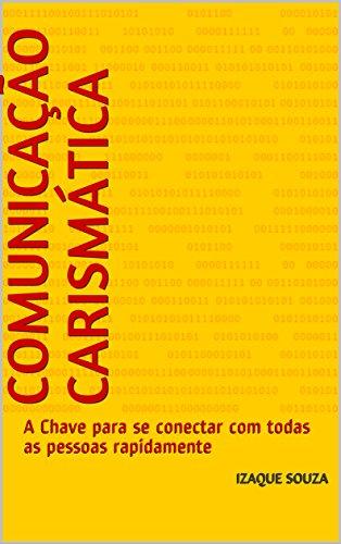 COMUNICAÇÃO CARISMÁTICA: A Chave para se conectar com todas as pessoas rapidamente