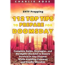 SHTF Prepping: 112 Top Tips to Prepare for Doomsday; Complete Guide, Strategies, and Stockpile Checklist to Ensure Survival in Any Disaster While Avoiding Common and Deadly Mistakes