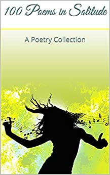 100 Poems in Solitude: A Poetry Collection (Verdalibre Book 1) by [Spencer, J]