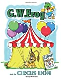 G. W. Frog and the Circus Lion, George W. Everett, 1449704433