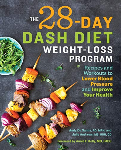 The 28 Day DASH Diet Weight Loss Program: Recipes and Workouts to Lower Blood Pressure and Improve Your Health (Diet For High Blood Sugar And Cholesterol)