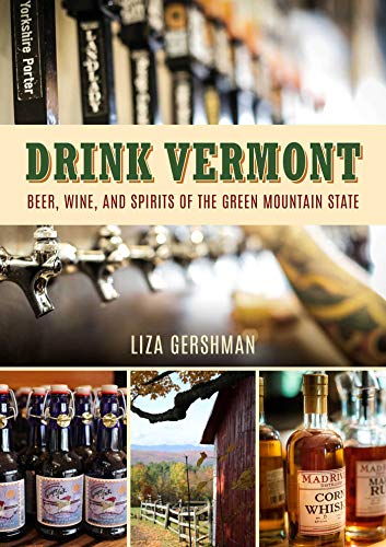 Drink Vermont: Beer, Wine, and Spirits of the Green Mountain State