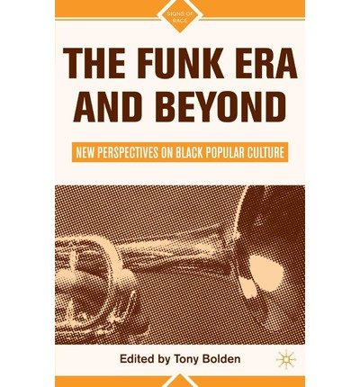 [(The Funk Era and Beyond: New Perspectives on Black Popular Culture)] [Author: Tony Bolden] published on (August, 2008) PDF