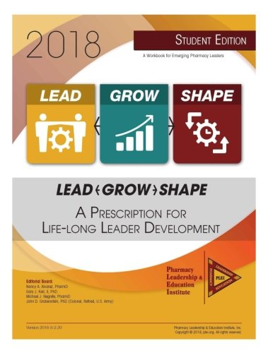 Lead-Grow-Shape (STUDENT Edition): 2018 Workbook: A Prescription for Life-Long Leader Development