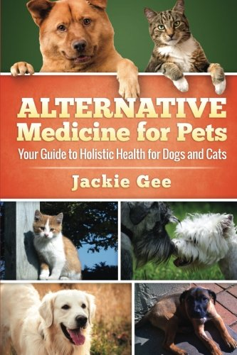 Alternative Medicine for Pets: Your Guide to Holistic Health for your Dog and Cat 51vhXwIO6dL