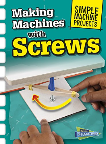 Making Machines with Screws (Simple Machine Projects) -