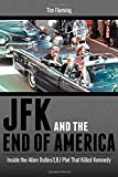 JFK and the End of America: Inside the Allen Dulles/LBJ Plot That Killed Kennedy