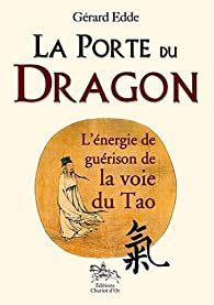 La porte du dragon - l'énergie de guérison de la voie par Gérard Edde