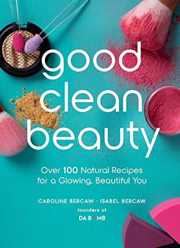 Good Clean Beauty: Over 100 Natural Recipes for a Glowing, Beautiful You