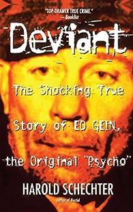 Deviant. The True Story of Ed Gein, the Original 'Psycho' par Harold Schechter