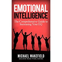 Emotional Intelligence: The Comprehensive Guide to Increasing Your EQ
