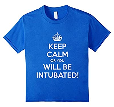 Keep Calm Or You Will Be Intubated Funny Nursing T-Shirt