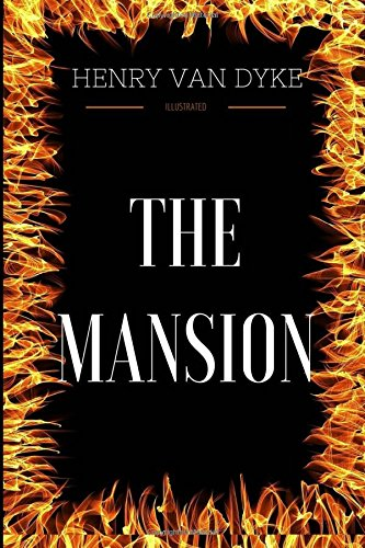 The Mansion: By Henry Van Dyke - Illustrated