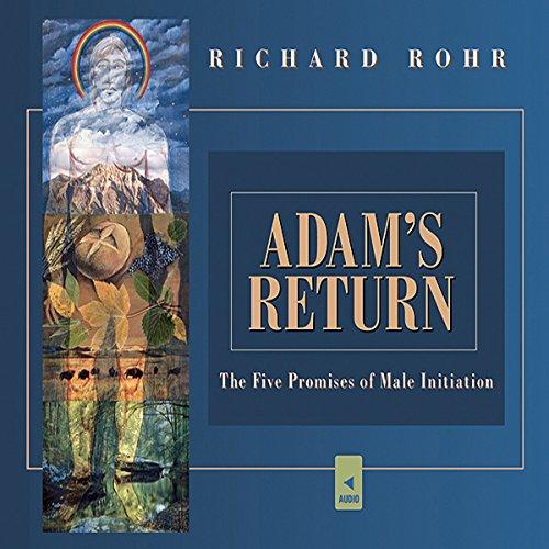 Adam's Return: The Five Promises of Male Spirituality (Richard Rohr Audio)