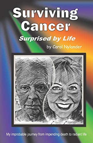 Surviving Cancer, Surprised by Life!: My improbable journey from impending death to radiant life